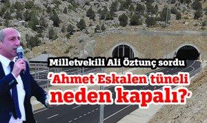 Milletvekili Ali Öztunç sordu: 'Ahmet Eskalen tüneli neden kapalı?'