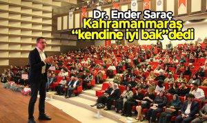 """Dr. Ender Saraç Kahramanmaraş """"kendine iyi bak"""" dedi"""