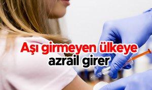 Aşı girmeyen ülkeye azrail girer