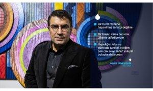 Ressam Ahmet Güneştekin: Bir başarı varsa ben onu ülkeme atfediyorum
