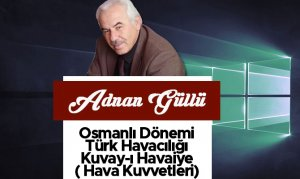 Osmanlı Dönemi Türk Havacılığı Kuvay-ı Havaiye ( Hava Kuvvetleri)
