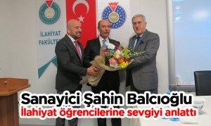 Şahin Balcıoğlu, İlahiyat öğrencilerine sevgiyi anlattı