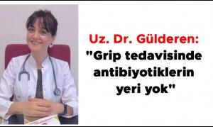 """Uz. Dr. Gülderen: """"Grip tedavisinde antibiyotiklerin yeri yok"""""""