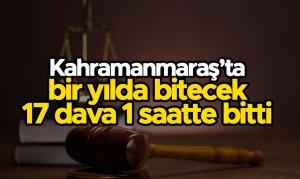 Kahramanmaraş'ta bir yılda bitecek 17 dava 1 saatte bitti