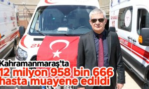 Kahramanmaraş'ta 12 milyon 958 bin 666 hasta muayene edildi