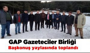 GAP Gazeteciler Birliği Başkonuş yaylasında toplandı