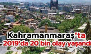 Kahramanmaraş'ta 2019'da 20 bin olay yaşandı