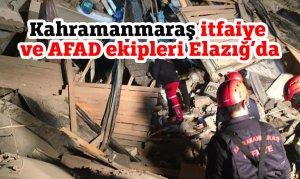 Kahramanmaraş itfaiye ve AFAD ekipleri Elazığ'da