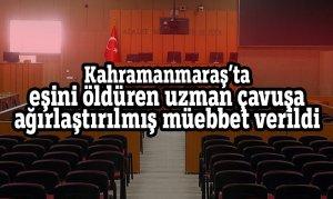 Kahramanmaraş'ta eşini öldüren uzman çavuşa ağırlaştırılmış müebbet verildi