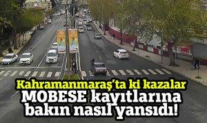 Kahramanmaraş'ta ki kazalar MOBESE kayıtlarına bakın nasıl yansıdı